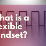 What is a Flexible Mindset?