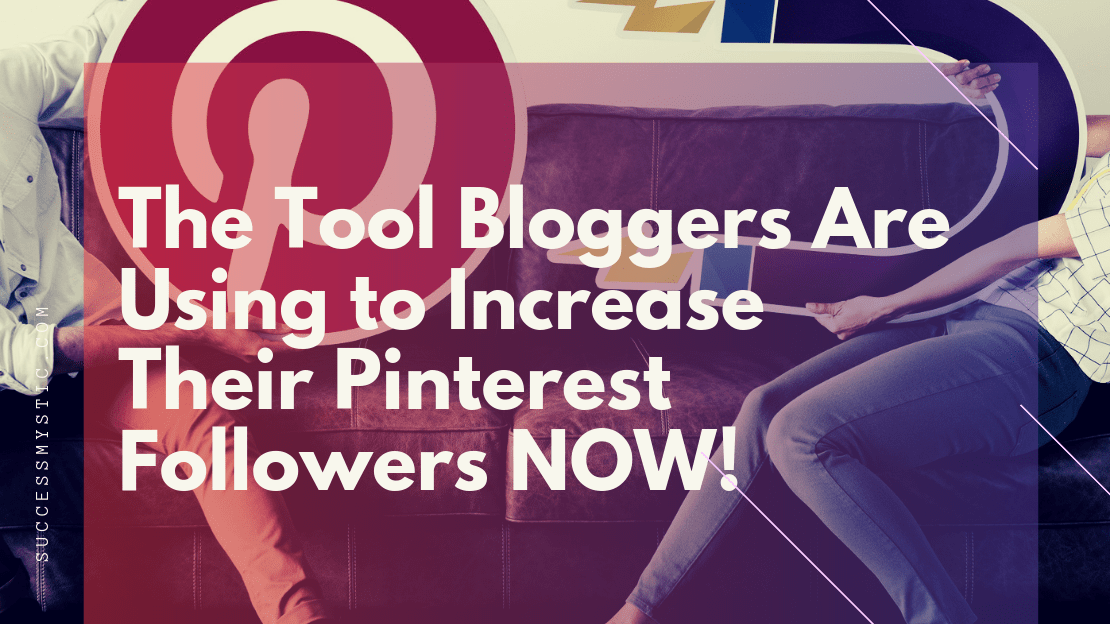 The Tool Bloggers Are Using to Increase Their Pinterest Followers NOW!