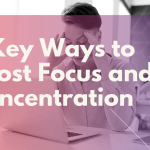 4 Key Ways to Boost Focus and Concentration