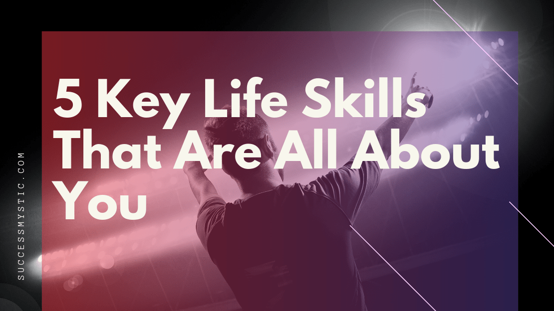 5 Key Life Skills That Are All About You