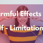 4 Harmful Effects of Self-Limitations