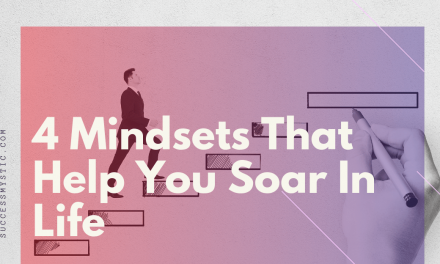 4 Mindsets That Help You Soar In Life And Within Yourself