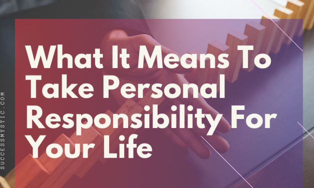 What It Means To Take Personal Responsibility For Your Life