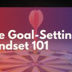 The Goal Setting Mindset 101
