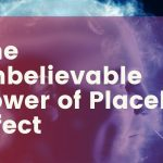 The Unbelievable Power of Placebo Effect