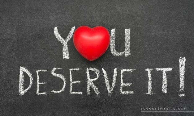Believe You Are Deserving and Get Everything You Want From Life